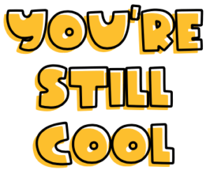 You're Still Cool